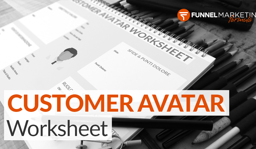 [DOWNLOAD] Il Customer Avatar Worksheet: per Capire Finalmente a CHI Stai Vendendo!