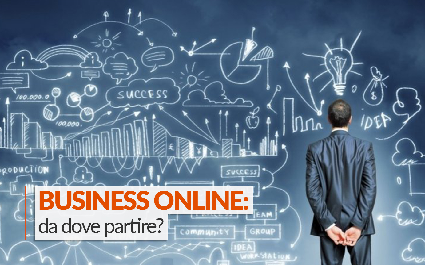 BUSINESS ONLINE: DA DOVE PARTIRE?