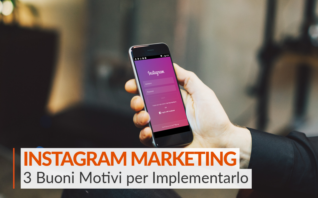 Instagram Marketing: 3 Motivi per implementarlo nel Tuo Business
