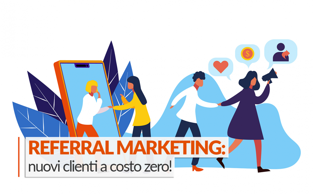 REFERRAL MARKETING: NUOVI CLIENTI A COSTO ZERO!