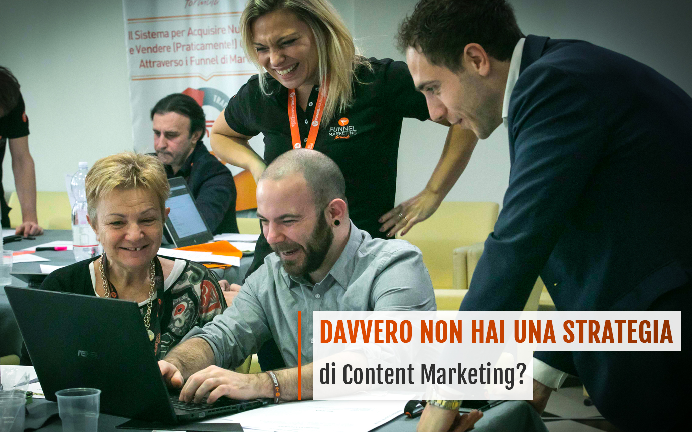 Davvero non hai una Strategia di Content Marketing?
