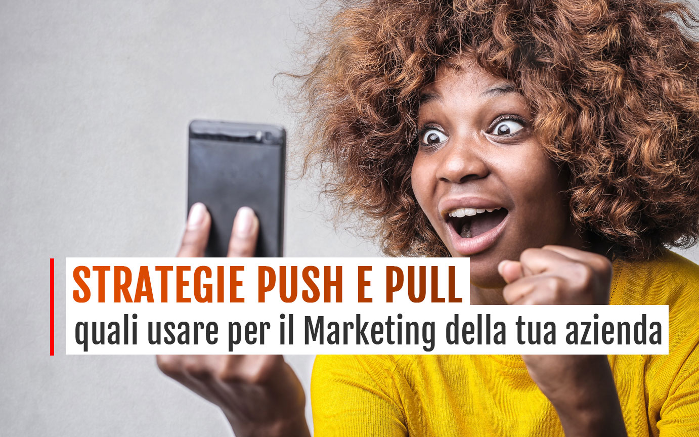 Strategie Marketing Push e Pull: quali usare per la tua azienda